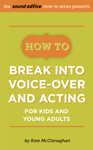 HowTo Break Into Voice-Over And Acting for Kids & Young Adults