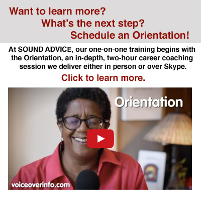 At SOUND ADVICE, our one-on-one voice over training begins with the Orientation, an in-depth, two-hour career coaching session we deliver either in person or over Skype.